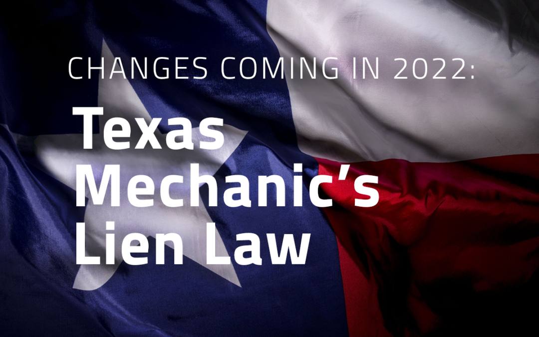 Texas Mechanic's Lien Law – Changes are Coming in 2022